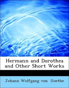 Hermann and Dorothea and Other Short Works