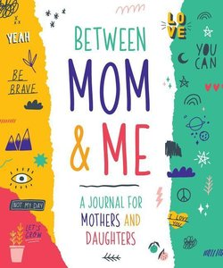 Between Mom and Me: A Journal for Mothers and Daughters