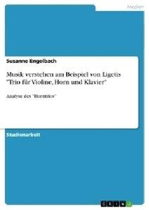 """Musik verstehen am Beispiel von Ligetis """"Trio für Violine, Horn"""