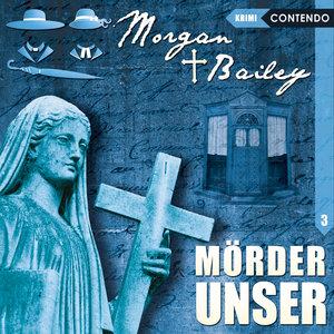 Morgan & Bailey 03: Mörder unser