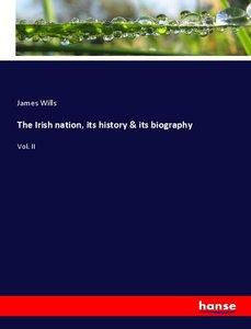 The Irish nation, its history & its biography