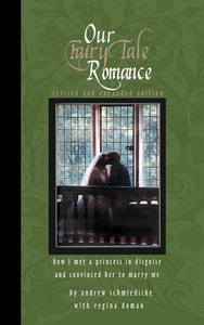Our Fairy Tale Romance: How I Met a Princess in Disguise and Con