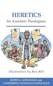 Heretics for Armchair Theologians