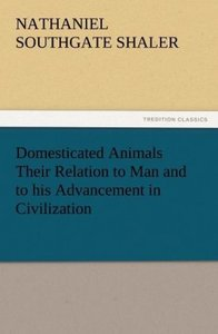 Domesticated Animals Their Relation to Man and to his Advancemen