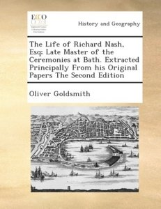 The life of Richard Nash, Esq; late master of the ceremonies at