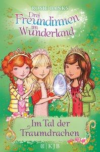 Drei Freundinnen im Wunderland 09. Im Tal der Traumdrachen