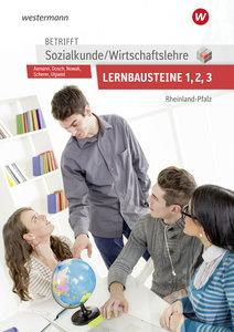 Betrifft Sozialkunde / Wirtschaftslehre. Lernbausteine 1-3: Lehr