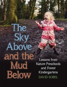 The Sky Above and the Mud Below: Lessons from Nature Preschools