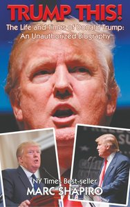 Trump This! - The Life and Times of Donald Trump, an Unautho