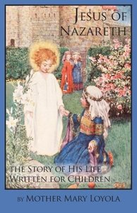 Jesus of Nazareth: The Story of His Life Written for Children