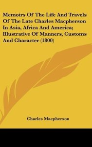 Memoirs Of The Life And Travels Of The Late Charles Macpherson I