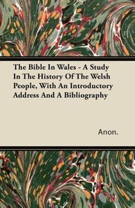 The Bible In Wales - A Study In The History Of The Welsh People,