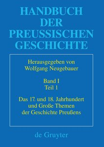 Handbuch der Preußischen Geschichte Band 01. Das 17. und 18. Jah