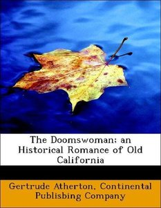The Doomswoman; an Historical Romance of Old California