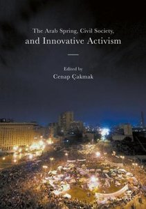 The Arab Spring, Civil Society, and Innovative Activism