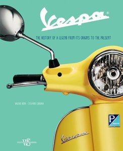 Vespa: The History of a Legend from Its Origins to the Present