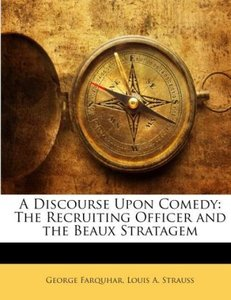 A Discourse Upon Comedy: The Recruiting Officer and the Beaux St