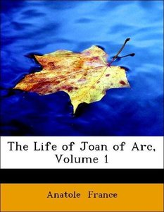 The Life of Joan of Arc, Volume 1