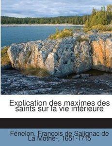 Explication Des Maximes Des Saints Sur La Vie Intérieure
