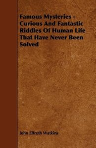 Famous Mysteries - Curious And Fantastic Riddles Of Human Life T
