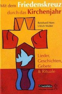 Mit dem Friedenskreuz durch das Kirchenjahr