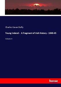 Young Ireland - A Fragment of Irish history - 1840-45