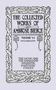 The Collected Works of Ambrose Bierce, Volume VI