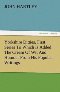 Yorkshire Ditties, First Series To Which Is Added The Cream Of W