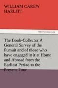 The Book-Collector A General Survey of the Pursuit and of those