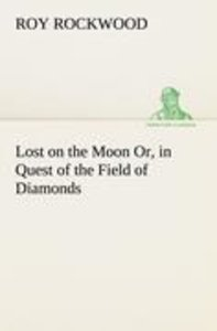 Lost on the Moon Or, in Quest of the Field of Diamonds