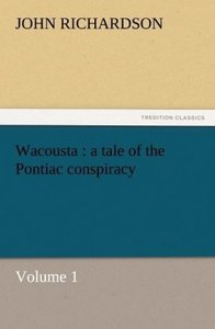 Wacousta : a tale of the Pontiac conspiracy - Volume 1