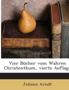 Vier Bücher vom Wahren Christenthum, vierte Auflage