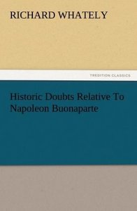 Historic Doubts Relative To Napoleon Buonaparte
