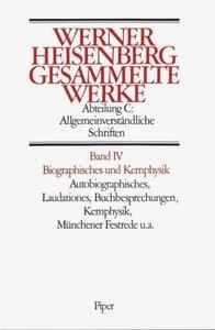 Gesammelte Werke Abt. C Bd. IV. Biographisches und Kernphysik