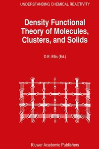 Density Functional Theory of Molecules, Clusters, and Solids