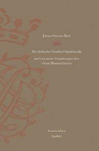 Die Achtzehn Grossen Orgelchoräle BWV 651-668 und Canonische Ver