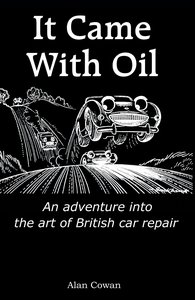 It Came With Oil - An adventure into the art of British car repa