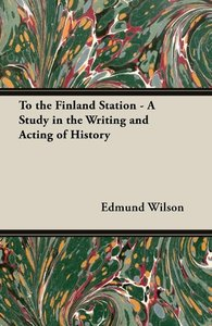 To the Finland Station - A Study in the Writing and Acting of Hi