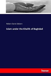 Islam under the Khalifs of Baghdad