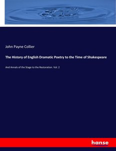 The History of English Dramatic Poetry to the Time of Shakespear