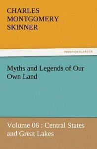 Myths and Legends of Our Own Land - Volume 06 : Central States a