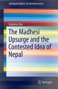 The Madhesi Upsurge and the Contested Idea of Nepal