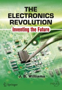 The Electronics Revolution: Inventing the Future