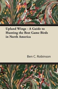 Upland Wings - A Guide to Hunting the Best Game Birds in North A