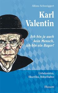 """Karl Valentin - """"Ich bin ja auch kein Mensch, ich bin ein Bayer!"""