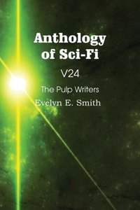 Anthology of Sci-Fi V24, The Pulp Writers - Evelyn E. Smith