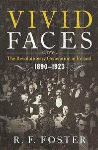 Vivid Faces - The Revolutionary Generation in Ireland, 1890-1923
