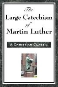 The Large Catechism of Martin Luther