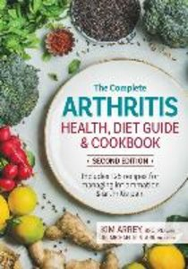 The Complete Arthritis Health, Diet Guide and Cookbook: Includes