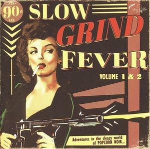 Slow Grind Fever 1+2